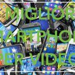 I migliori smartphone per video