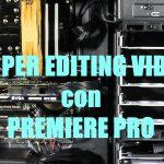 Configurazioni PC per editing con Premiere PRO – 2019